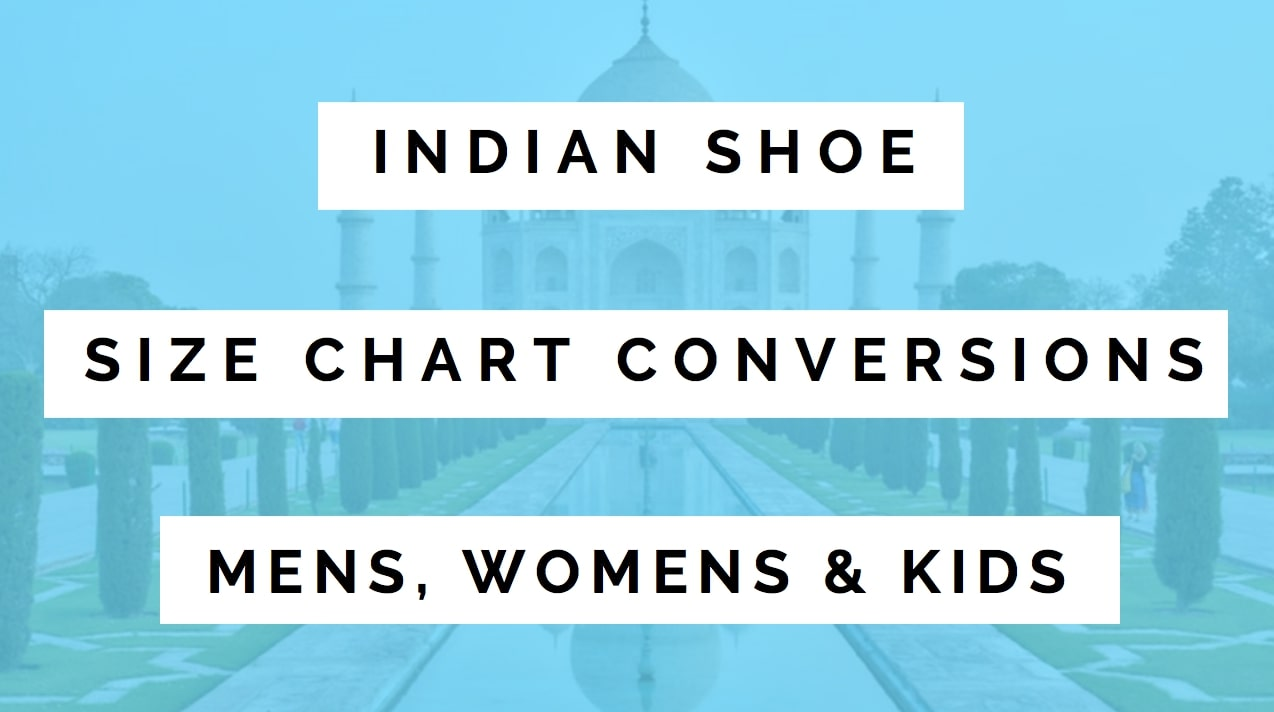 Shoe Size Chart India Conversions Mens Womens Kids Sizes